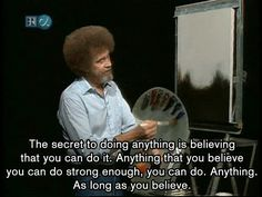 Essential Life Lessons From Bob Ross The secret to doing anything is believing that you can do it. 20 Essential Life Lessons From Bob RossThe secret to doing anything is believing that you can do it. 20 Essential Life Lessons From Bob Ross The Words, Bob Ross Quotes, Bob Ross Art, Quotes To Live By, Life Quotes, Attitude Quotes, Music Quotes, Happy Quotes, Wisdom Quotes