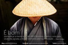 """""""É bom domesticar a mente que, de difícil domínio, e veloz, corre para onde lhe agrada; a mente domesticada traz felicidade."""" — Textos Budistas - Veja mais sobre Espiritualidade & Autoconhecimento no blog: http://sobrebudismo.com.br/"""