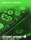 Event-cities 4 : concept-form / Bernard Tschumi. http://encore.fama.us.es/iii/encore/record/C__Rb2641527?lang=spi