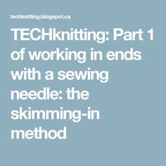 TECHknitting: Part 1 of working in ends with a sewing needle: the skimming-in method