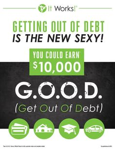 Does your j.o.b. give you a Get Out of Debt bonus? When you join my New Life New Dreams TEAM as a new It Works distributor, I will give you all the details on how to achieve the It Works Global G.O.O.D. Bonus! Ask me how... (920)264-6349