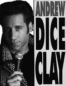 "Andrew ""Dice"" Clay Silverstein  Born September 29, 1957 (age 54)  Brooklyn, New York, U.S."