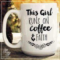 This Girl Runs on Coffee and Faith // 15 oz. Ceramic Mug // Motivational Mug // Blogger Mug