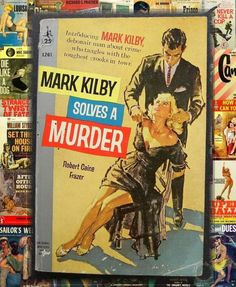 Mark Kilby Solves A Murder, Vintage Pulp Fiction Novel by Robert C. Frazer, 1959