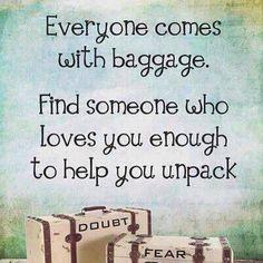 Ognuno di noi ha un bagaglio con sé. Trova qualcuno che ti ami abbastanza da volerti aiutare a disfarlo.