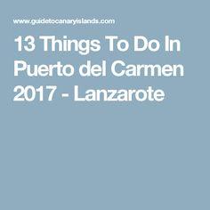13 Things To Do In Puerto del Carmen 2017 - Lanzarote