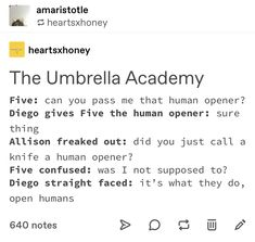 """heartsxhoney: """"The Umbrella AcademyFive: can you pass me that human opener? Diego gives Five the human opener: sure thing Allison freaked out: did you just call a knife a human opener? Funny Quotes Tumblr, Funny Memes, The Killers, Dysfunctional Family, Under My Umbrella, Funny Love, Super Funny, Just In Case, Love Quotes"""