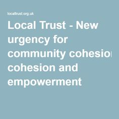 Local Trust - New urgency for community cohesion and empowerment Eu Referendum, Trust, Community, Thoughts, Reading, News, Word Reading, Reading Books, Ideas
