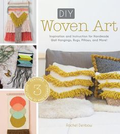 DIY Woven Art: Inspiration and Instruction for Handmade Wall Hangings, Rugs, Pillows and More! - Denbow, Rachel