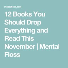 12 Books You Should Drop Everything and Read This November | Mental Floss