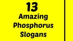 Phosphorus Slogans