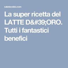 La super ricetta del LATTE D'ORO. Tutti i fantastici benefici Latte, Indiana, Medicine, Gold, Medical