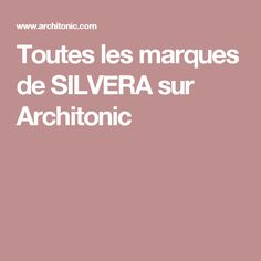 Toutes les marques de SILVERA sur Architonic