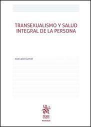 Transexualismo y salud integral de la persona / José López Guzmán.    Tirant lo Blanch, 2016