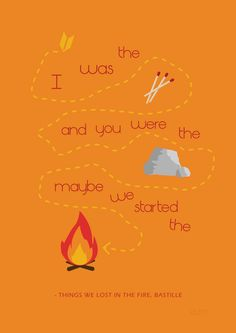 """Bastille- Things We Lost in the Fire. """"I was the match and you were the rock... Maybe we started this fire"""""""