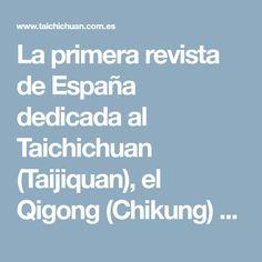 La primera revista de España dedicada al Taichichuan (Taijiquan), el Qigong (Chikung) y las artes marciales internas chinas. Descarga gratuita.