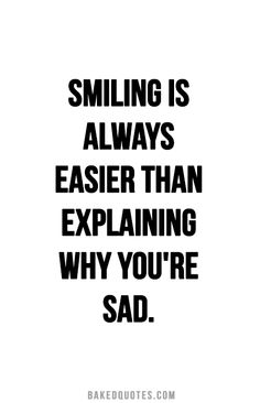 I'm sad alot but people see me being loud and smiley and think that I'm happy. It's easier to let them believe that than to explain that I'm sad over nothing at all. Tumblr Quotes, Mom Quotes, Daily Quotes, Words Quotes, Quotes To Live By, Life Quotes, Sayings, Qoutes, Miscarriage Quotes