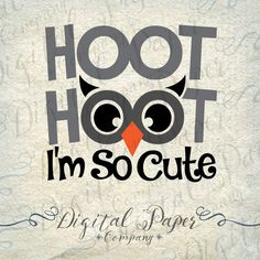 Hoot I'm So Cute Owl Baby Toddler Kids Tshirt SVG Cutting File Instant Download Cricut Silhouette Cameo Digital Vinyl Cut Vector Clip Art by DigitalPaperCompany on Etsy https://www.etsy.com/listing/277971918/hoot-im-so-cute-owl-baby-toddler-kids