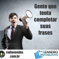 Gente que tenta completar suas falas. - Rádio Vendas com Leandro Branquinho by leandrobranquinho on SoundCloud