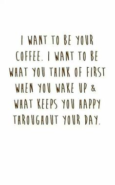 I want to be your coffee