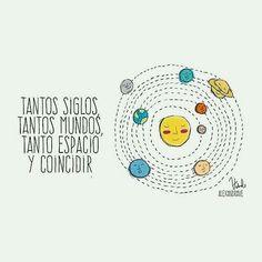 """""""Tantos siglos, tantos mundos, tanto espacio y coincidir"""" (Silvio Rodríguez)"""