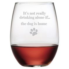 It's not really drinnking alone if... rhe dog is home - Stemless Wine Glasses
