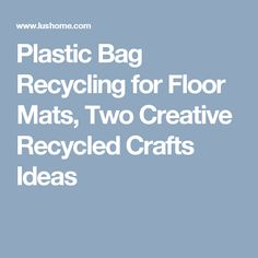 Plastic Bag Recycling for Floor Mats, Two Creative Recycled Crafts Ideas Recycled Plastic Bags, Recycle Plastic Bottles, Recycled Crafts, Plastic Bag Crochet, Plastic Bag Storage, Plastic Shopping Bags, Pom Pom Rug, Entry Way Design, Unique Flooring