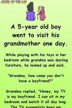 Adult Humor: Grandma explains to her grandson that the TV is her. - Adult Humor: Grandma explains to her grandson that the TV is her boyfriend - Funniest Short Jokes, Funny Long Jokes, Funny Cartoon Quotes, Clean Funny Jokes, Funny Jokes For Adults, Funny Texts, Funny Stuff, Adult Humor Quotes, Jokes Quotes