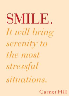SMILE. It will bring serenity to the most stressful situations. -Garnet Hill #ACN #Happy #Smile #ACNOpportunity