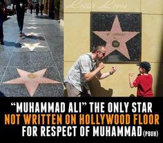 This is Beautiful   Muhammad Ali's star on the Hollywood Walk of Fame is the only star which is not on the sidewalk; rather, it is on the wall of the Kodak Theater to honor & respect the name of Muhammad (PBUH)