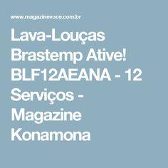 Lava-Louças Brastemp Ative! BLF12AEANA - 12 Serviços - Magazine Konamona