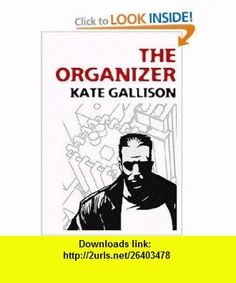 The Organizer (9780976288305) Kate Gallison , ISBN-10: 0976288303  , ISBN-13: 978-0976288305 ,  , tutorials , pdf , ebook , torrent , downloads , rapidshare , filesonic , hotfile , megaupload , fileserve