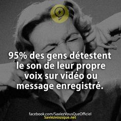 95% des gens détestent le son de leur propre voix sur vidéo ou message enregistré.   Saviez Vous Que?