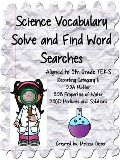 Science Vocabulary Solve and Find Word SearchesMake vocabulary practice fun with these solve and search word searches! Students must use the vocabulary words to solve the problem then they search for the word in the puzzle. Included are 3 word search puzzles, each with two versions: one without a word bank and one with a word bank-perfect for differentiation.