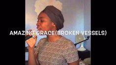 Hillsong Worship - Broken Vessels(Amazing Grace) cover
