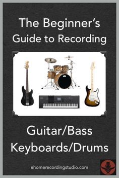 The Beginner's Guide to Recording Guitar, Bass, Keyboards, and Drums http://ehomerecordingstudio.com/recording-guitar-bass-keyboards-drums/