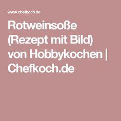 Rotweinsoße (Rezept mit Bild) von Hobbykochen | Chefkoch.de