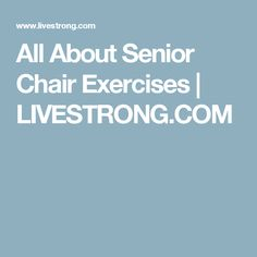All About Senior Chair Exercises | LIVESTRONG.COM