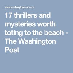 17 thrillers and mysteries worth toting to the beach - The Washington Post