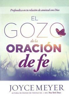 El Gozo de la oracion de Fe: Profundice su relaci n con Dios, The Joy of Faith and Prayer: Deepen Your Relationship with God
