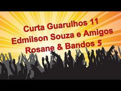 Curta Guarulhos #11 - Edmilson Souza e Amigos   Rosane & Bandos 5