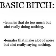 And if you don't know now you know....Your a Basic Bitch!!