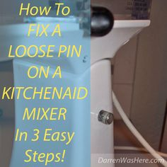How To Fix A Loose Pin on a Kitchenaid Mixer in 3 Easy Steps via @Darren WasHere