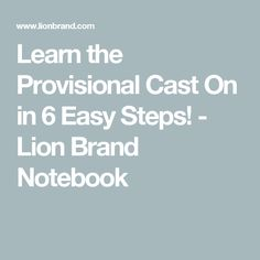 Learn the Provisional Cast On in 6 Easy Steps!  - Lion Brand Notebook