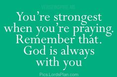 You are Strongest when you are praying, The Lords word , Prayers can unlock any achievement,Famous Bible Verses, Encouragement Bible Verses, jesus christ bible verses , daily inspirational quotes with images,  bible verses for inspiration, Leadership Bible Verses,