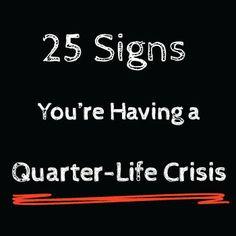 25 Signs You are Having a Quarter Life Crisis