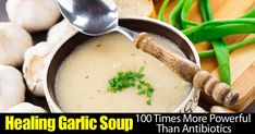 Powerful Healing Garlic Soup 100 Times More Potent Than Antibiotics Healthy Cooking, Healthy Life, Healthy Eating, Healthy Recipes, Healing Soup, Healing Herbs, Garlic Antibiotic, Susan Recipe, Soup Recipes