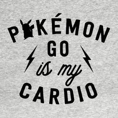 Pokemon Go is My Cardio T-Shirt