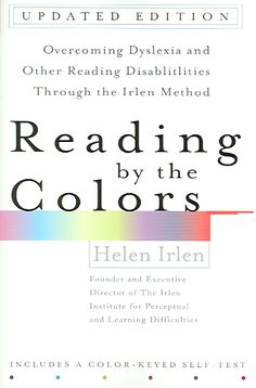 Precision Series Reading By The Colors: Overcoming Dyslexia and Other Reading Disabilities Through The Irlen Method