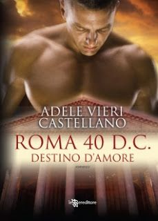 #adeleviericastellano  #1romacaputmundi  ROMA 40 D.C. DESTINO D'AMORE   di  Adele Vieri Cas...